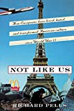 Pells, Richard H.: Not Like Us: How Europeans Have Loved, Hated and Transformed American Culture Since World War II