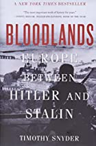 Bloodlands: Europe between Hitler and Stalin&hellip;