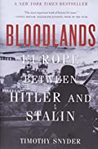 Bloodlands: Europe Between Hitler and Stalin…
