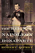 The Reign of Napoleon Bonaparte by Robert…