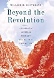 Goetzmann, William H.: Beyond the Revolution: A History of American Thought from Paine to Pragmatism