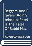 Steinsaltz, Adin: Beggars and Prayers: Adin Steinsaltz Retells the Tales of Rabbi Nachman of Bratslav