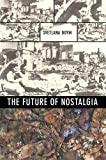 Boym, Svetlana: The Future of Nostalgia