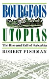 Fishman, Robert: Bourgeois Utopias: The Rise and Fall of Suburbia