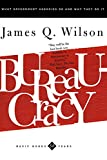Wilson, James Q.: Bureaucracy: What Government Agencies Do and Why They Do It