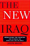 Braude, Joseph: The New Iraq: Rebuilding the Country for Its People, the Middle East, and the World