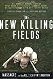 Mills, Nicolaus: The New Killing Fields: Massacre and the Politics of Intervention