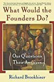 Brookhiser, Richard: What Would the Founders Do?: Our Questions, Their Answers