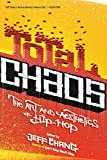 Chang, Jeff: Total Chaos: The Art And Aesthetics of Hip-hop