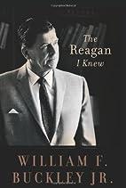 The Reagan I Knew by William F. Buckley Jr.