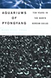 Rigoulot, Pierre: The Aquariums of Pyongyang: Ten Years in a North Korean Gulag
