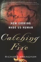 Catching Fire: How Cooking Made Us Human by…