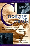 Howard E. Gardner: Creating Minds: An Anatomy of Creativity as Seen Through the Lives of Freud, Einstein, Picasso, Stravinsky, Eliot, Graham, and Gandhi