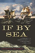 If By Sea: The Forging of the American Navy…