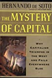 Hernando De Soto: The Mystery Of Capital Why Capitalism Succeeds In The West And Fails Everywhere Else