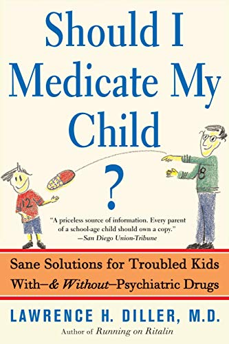 should-i-medicate-my-child-sane-solutions-for-troubled-kids-with-and-without-psychiatric-drugs