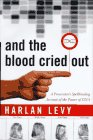 Levy, Harlan: And the Blood Cried Out: A Prosecutor&#39;s Spellbinding Account of the Power of DNA