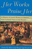 Diner, Hasia R.: Her Works Praise Her: A History of Jewish Women in America from Colonial Times to the Present