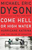 Dyson, Michael Eric: Come Hell or High Water : Hurricane Katrina and Natural, Racial and Economic Disasters