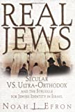 Efron, Noah J.: Real Jews: Secular Versus Ultra-Orthodox and the Struggle for Jewish Identity in Israel