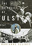 Elliott, Marianne: The Catholics of Ulster: A History