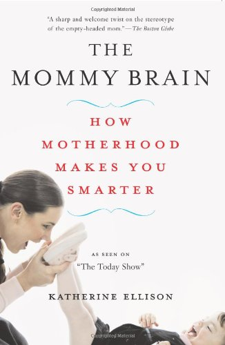 the-mommy-brain-how-motherhood-makes-us-smarter