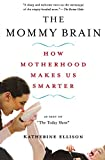 Ellison, Katherine: The Mommy Brain: How Motherhood Makes Us Smarter