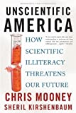 Mooney, Chris: Unscientific America: How Scientific Illiteracy Threatens our Future