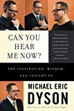 Dyson, Michael Eric: Can You Hear Me Now?: The Inspiration, Wisdom, and Insight of Michael Eric Dyson