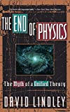 Lindley, David: The End Of Physics: The Myth Of A Unified Theory