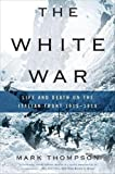Thompson, Mark: The White War: Life and Death on the Italian Front 1915-1919
