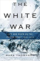 The White War: Life and Death on the Italian…