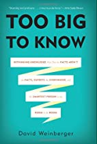 Too Big to Know: Rethinking Knowledge Now…