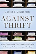 Against Thrift: Why Consumer Culture is Good…