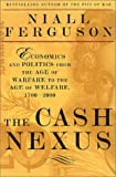Niall Ferguson: The Cash Nexus: Economics And Politics From The Age Of Warfare Through The Age Of Welfare, 1700-2000