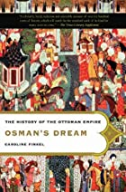 Osman's Dream: The History of the Ottoman…