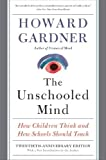 Gardner, Howard: The Unschooled Mind: How Children Think and How Schools Should Teach
