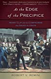 Remini, Robert V.: At the Edge of the Precipice: Henry Clay and the Compromise That Saved the Union