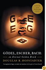Godel, Escher, Bach: An Eternal Golden Braid by Douglas Hofstadter