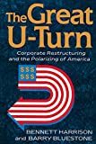 Bluestone, Barry: The Great U-Turn: Corporate Restructuring and the Polarizing of America