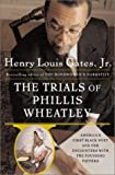Gates, Henry Louis: The Trials of Phillis Wheatley