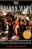 Gerolymatos, Andre: The Balkan Wars: Conquest, Revolution, and Retribution from the Ottoman Era to the Twentieth Century and Beyond
