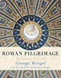 Weigel, George: Roman Pilgrimage: The Station Churches