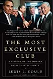 Gould, Lewis L.: The Most Exclusive Club: A History of the Modern United States Senate