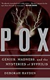 Hayden, Deborah: Pox: Genius, Madness, and the Mysteries of Syphilis