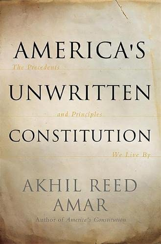 americas-unwritten-constitution-the-precedents-and-principles-we-live-by