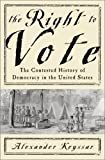 Alexander Keyssar: The Right To Vote The Contested History Of Democracy In The United States