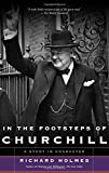 Holmes, Richard: In the Footsteps of Churchill