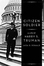 Citizen Soldier: A Life of Harry S. Truman…
