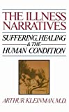 Kleinman, Arthur: The Illness Narratives: Suffering, Healing, and the Human Condition